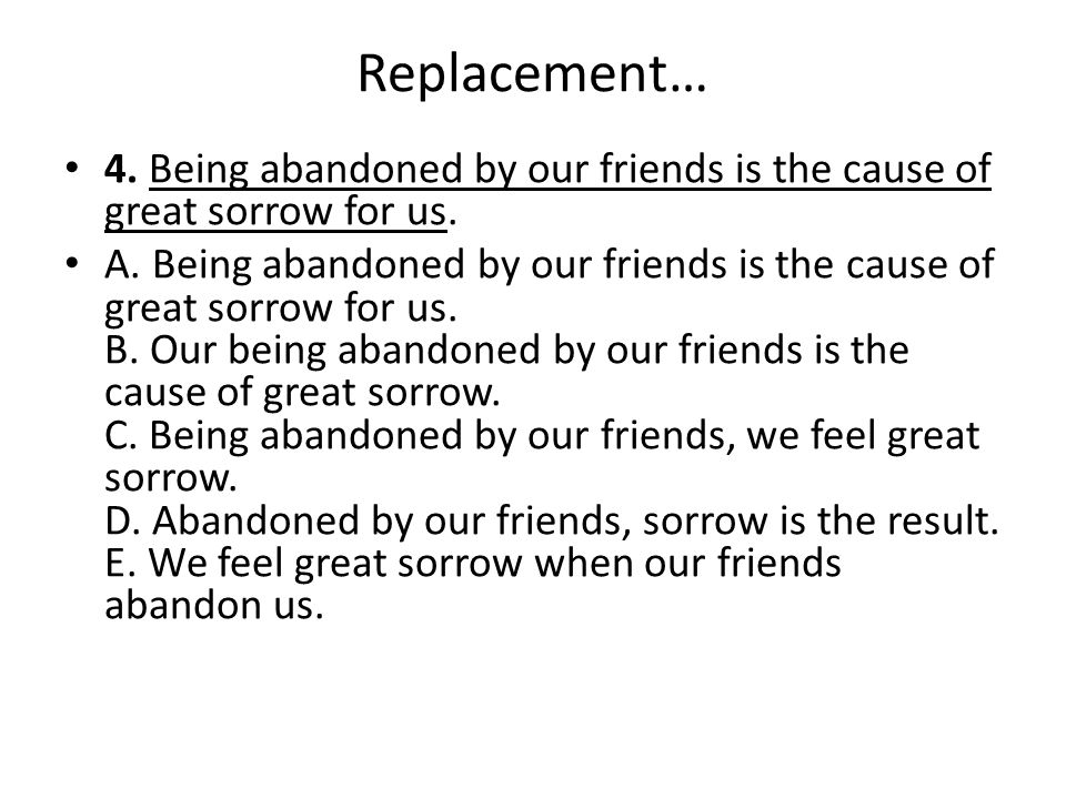 Replacement… 4. Being abandoned by our friends is the cause of great sorrow for us.