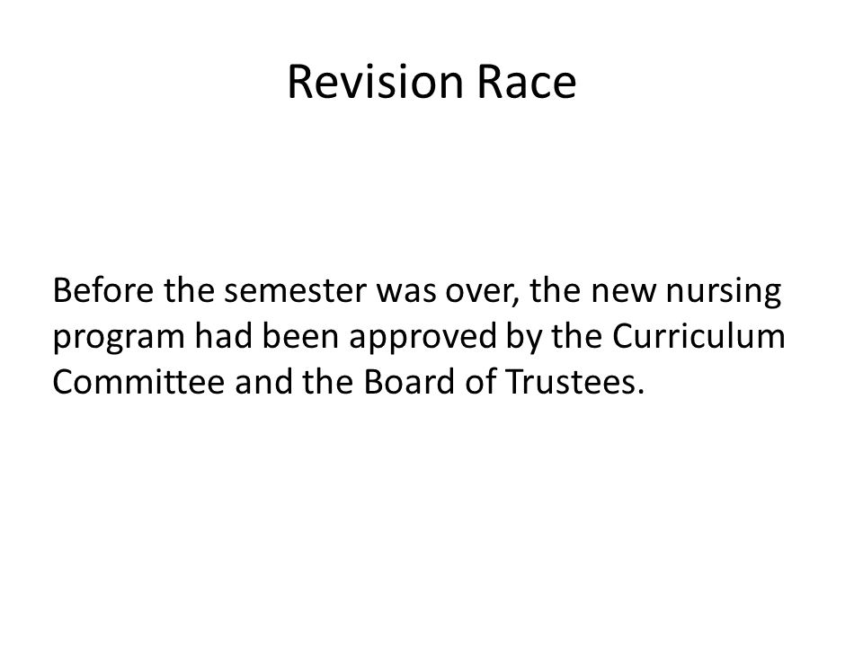 Revision Race Before the semester was over, the new nursing program had been approved by the Curriculum Committee and the Board of Trustees.