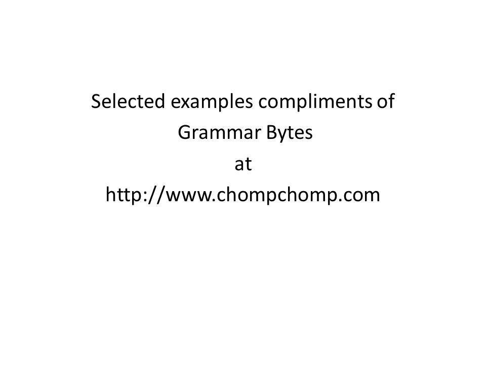 Selected examples compliments of Grammar Bytes at http://www