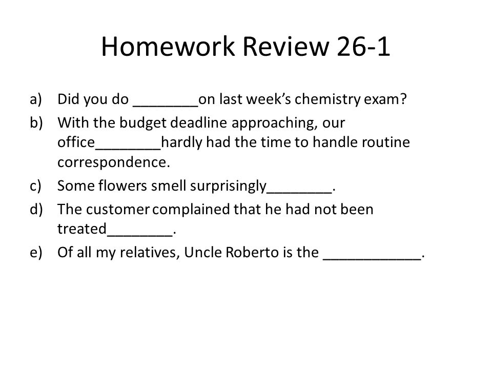 Homework Review 26-1 Did you do ________on last week's chemistry exam