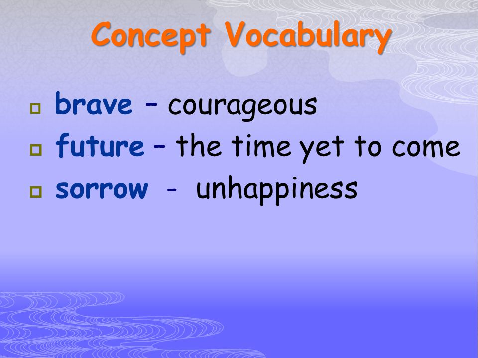 Concept Vocabulary future – the time yet to come sorrow - unhappiness