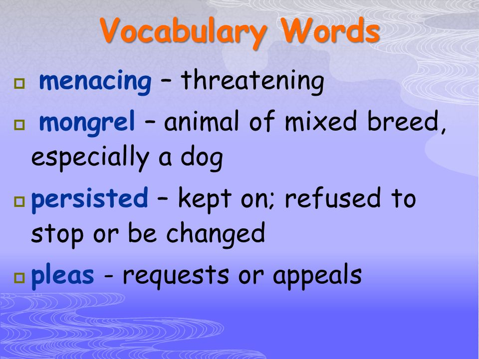 Vocabulary Words menacing – threatening