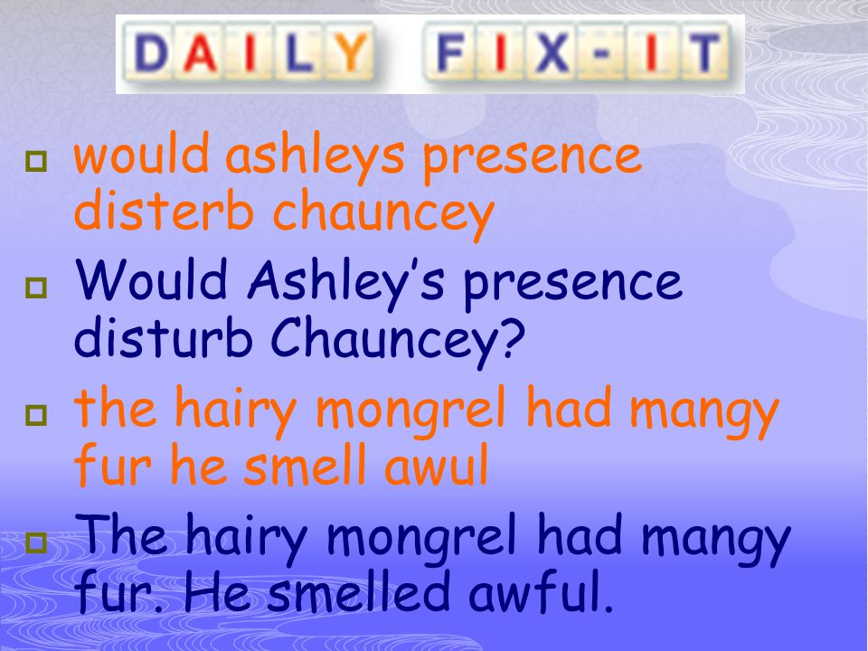 would ashleys presence disterb chauncey