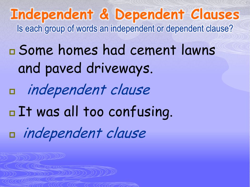 Independent & Dependent Clauses Is each group of words an independent or dependent clause