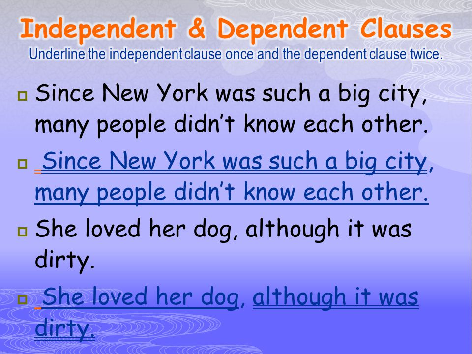 Independent & Dependent Clauses Underline the independent clause once and the dependent clause twice.