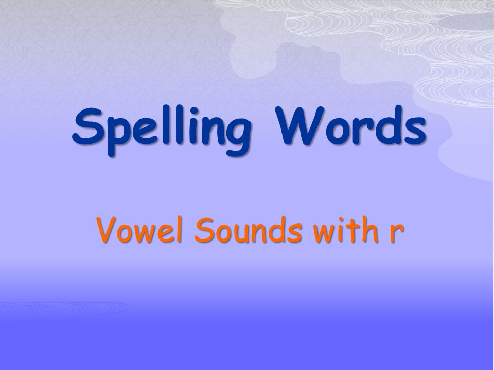 Spelling Words Vowel Sounds with r