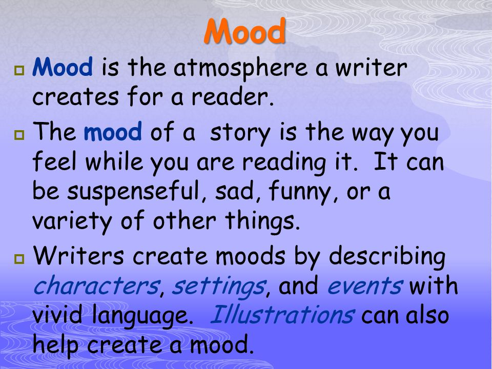 Mood Mood is the atmosphere a writer creates for a reader.