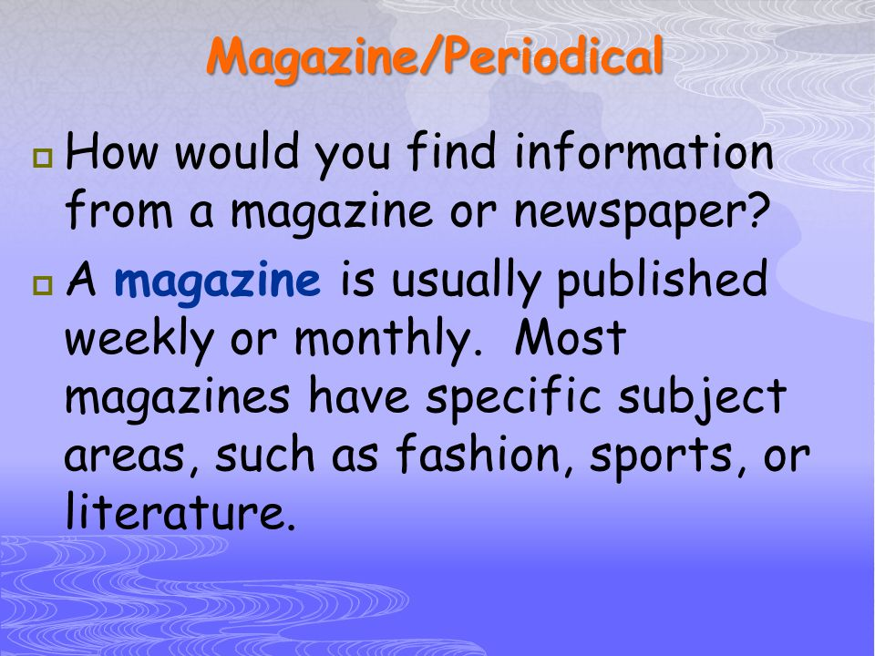 Magazine/Periodical How would you find information from a magazine or newspaper