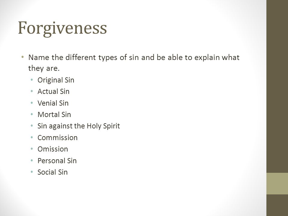 Forgiveness Name the different types of sin and be able to explain what they are. Original Sin. Actual Sin.