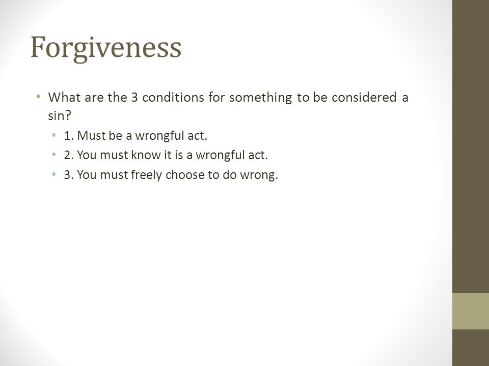 Forgiveness What are the 3 conditions for something to be considered a sin 1. Must be a wrongful act.