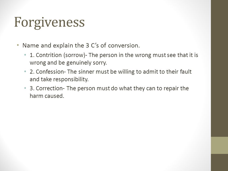 Forgiveness Name and explain the 3 C's of conversion.