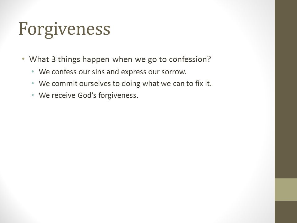 Forgiveness What 3 things happen when we go to confession