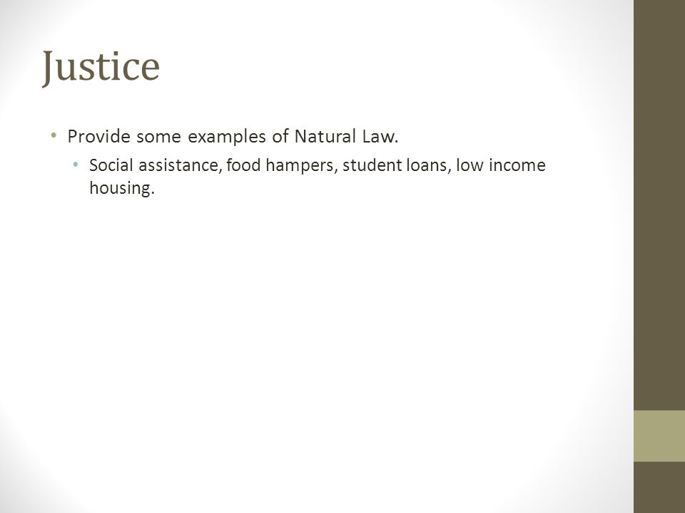 Justice Provide some examples of Natural Law.