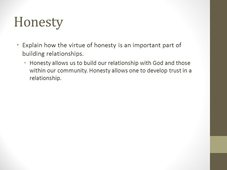 Honesty Explain how the virtue of honesty is an important part of building relationships.
