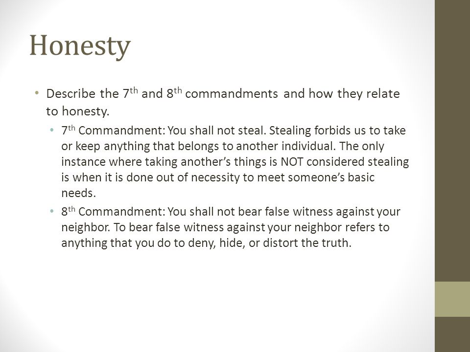 Honesty Describe the 7th and 8th commandments and how they relate to honesty.