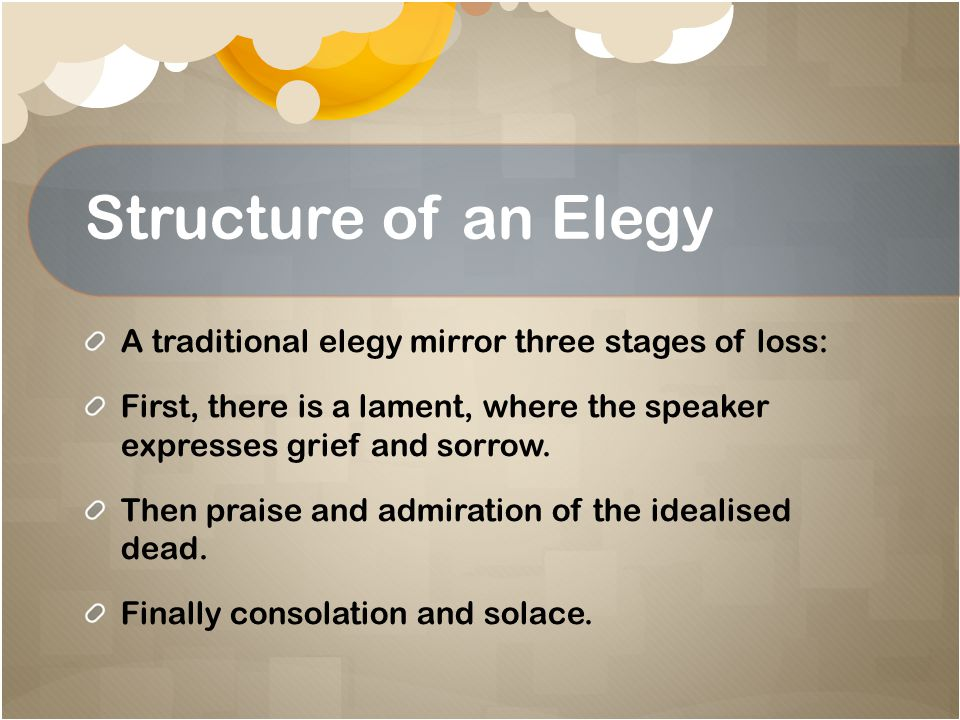 Structure of an Elegy A traditional elegy mirror three stages of loss: