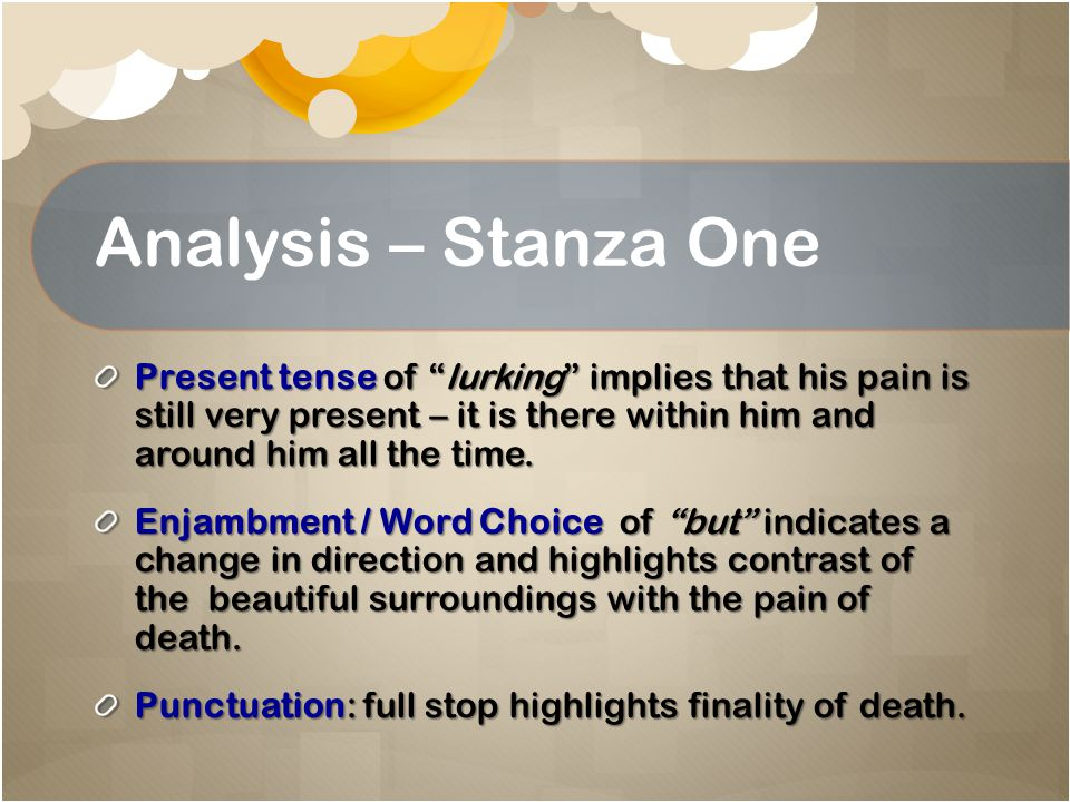 Analysis – Stanza One Present tense of lurking implies that his pain is still very present – it is there within him and around him all the time.