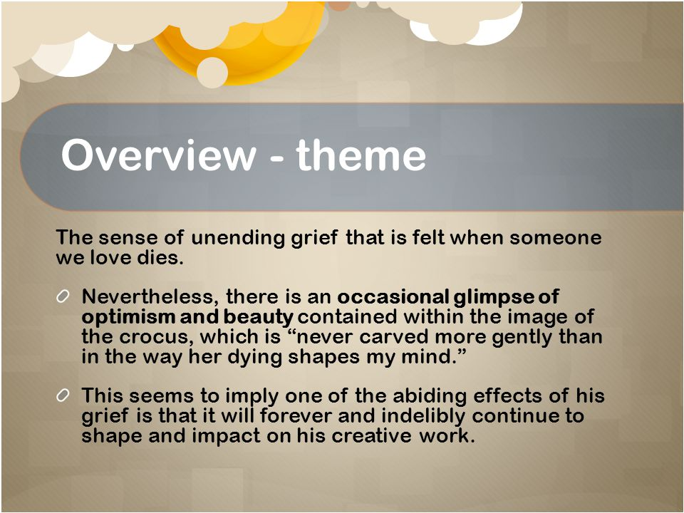 Overview - theme The sense of unending grief that is felt when someone we love dies.