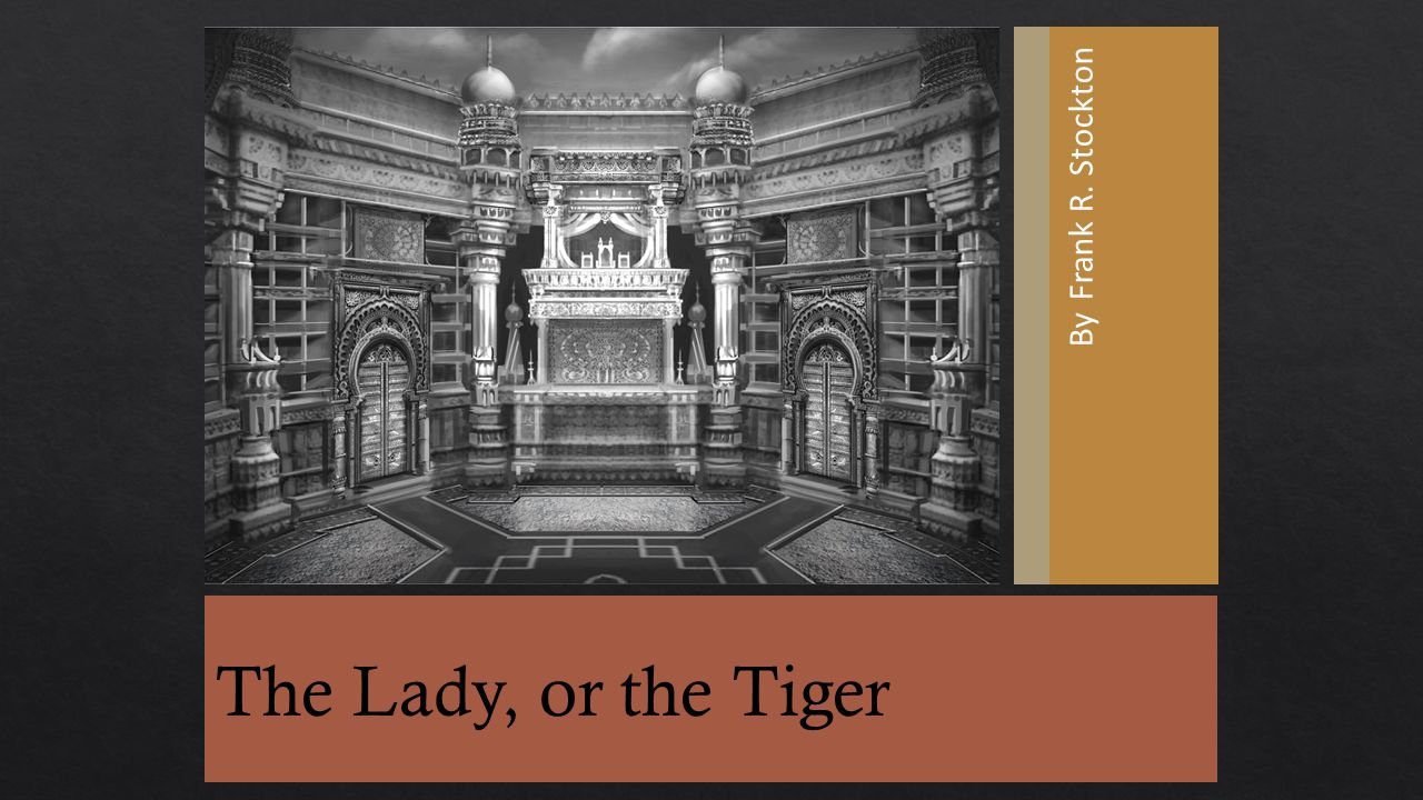 By Frank R. Stockton The Lady, or the Tiger