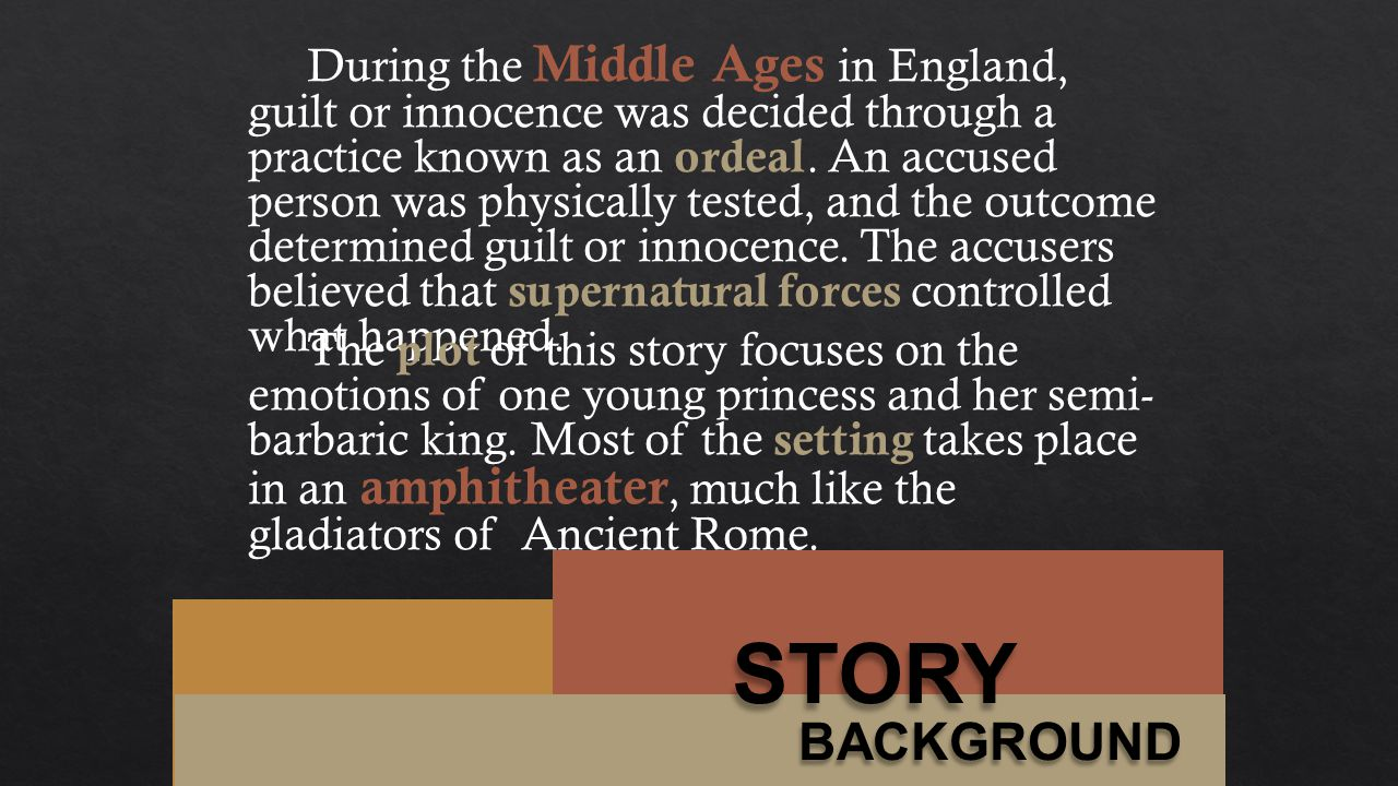 During the Middle Ages in England, guilt or innocence was decided through a practice known as an ordeal. An accused person was physically tested, and the outcome determined guilt or innocence. The accusers believed that supernatural forces controlled what happened.