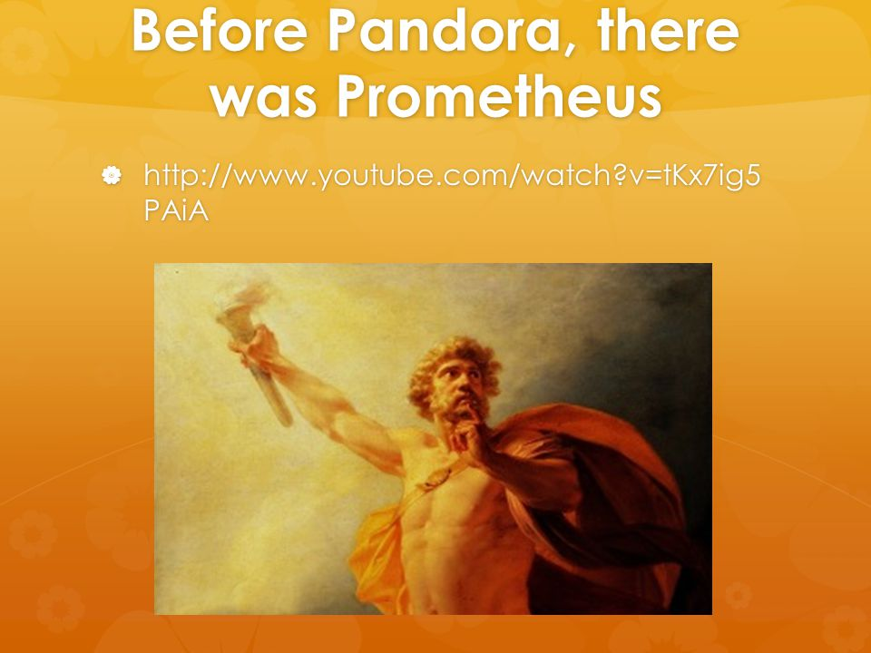 Before Pandora, there was Prometheus