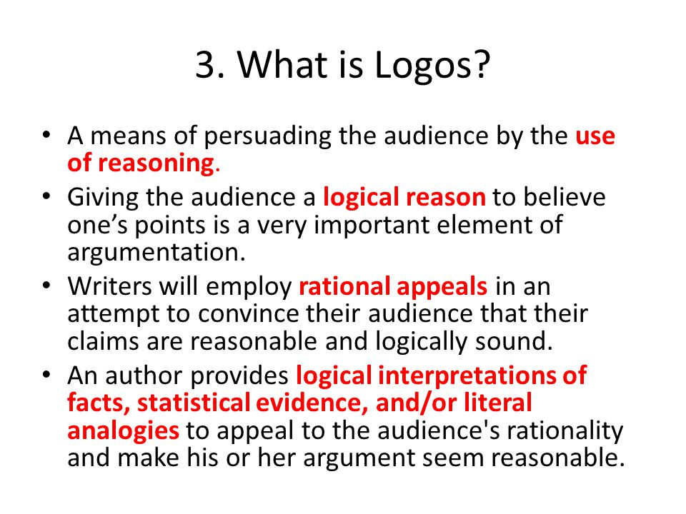 3. What is Logos A means of persuading the audience by the use of reasoning.