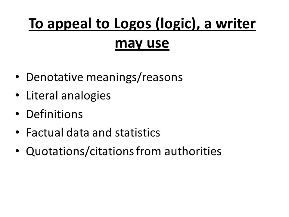 To appeal to Logos (logic), a writer may use