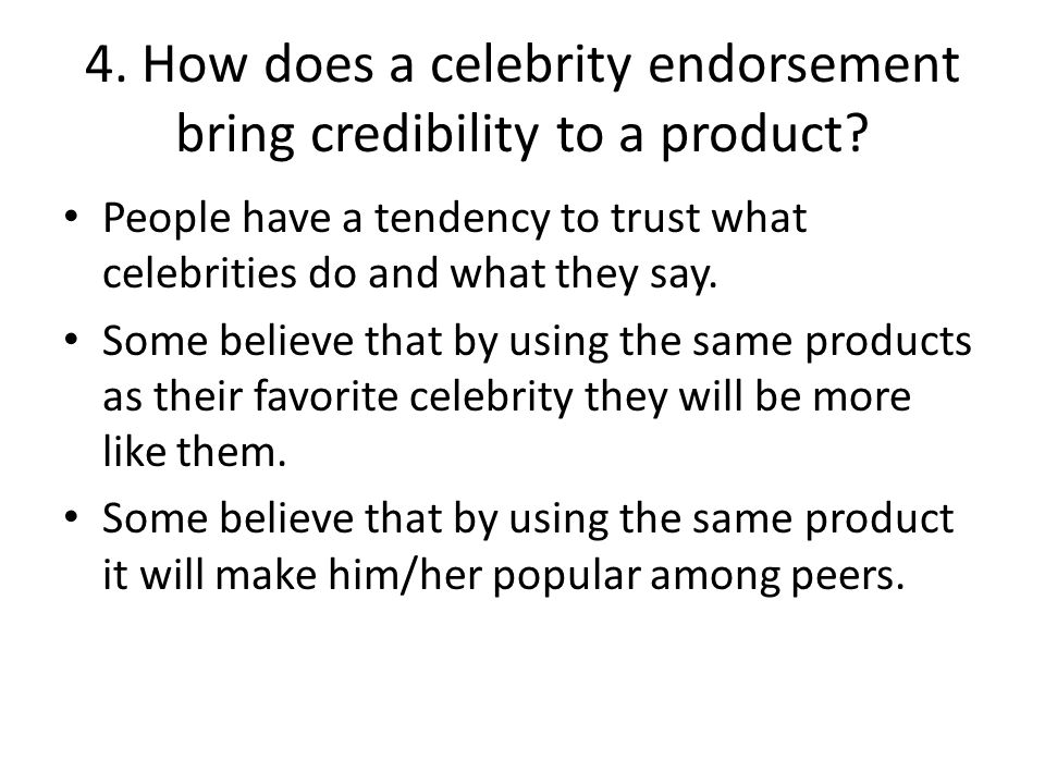 4. How does a celebrity endorsement bring credibility to a product