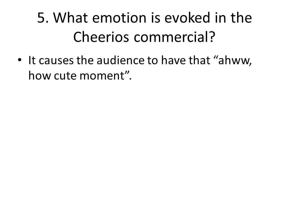 5. What emotion is evoked in the Cheerios commercial