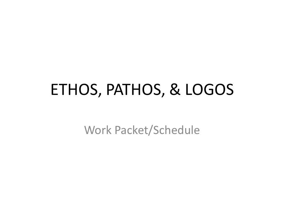 ETHOS, PATHOS, & LOGOS Work Packet/Schedule
