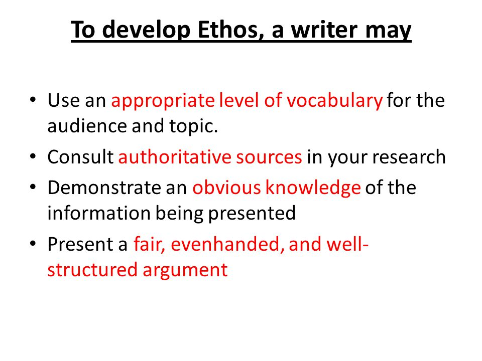 To develop Ethos, a writer may