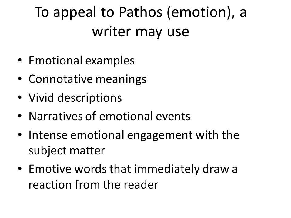 To appeal to Pathos (emotion), a writer may use