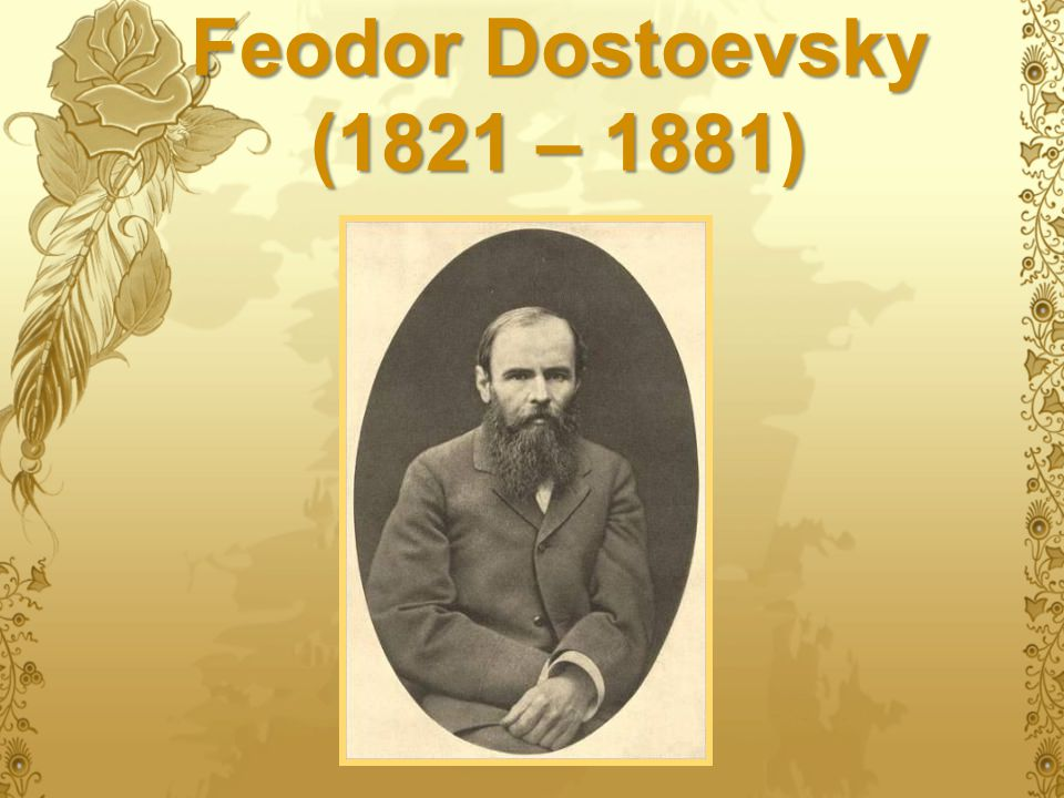 Feodor Dostoevsky (1821 – 1881)