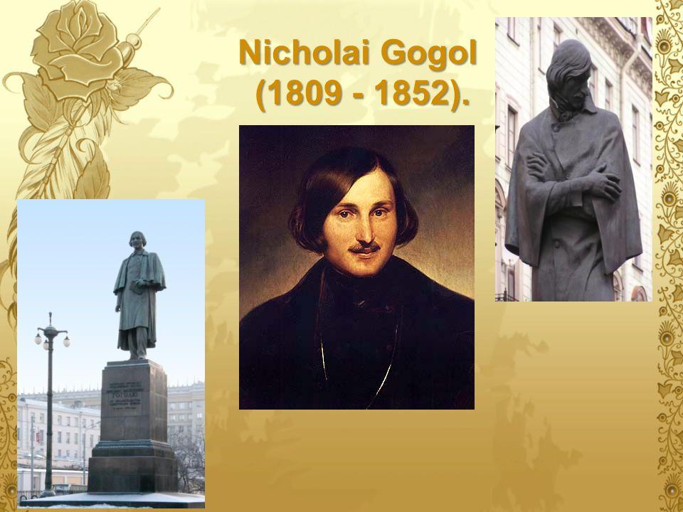 Nicholai Gogol (1809 - 1852).