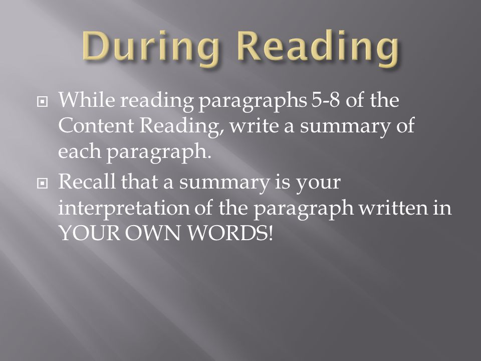 During Reading While reading paragraphs 5-8 of the Content Reading, write a summary of each paragraph.