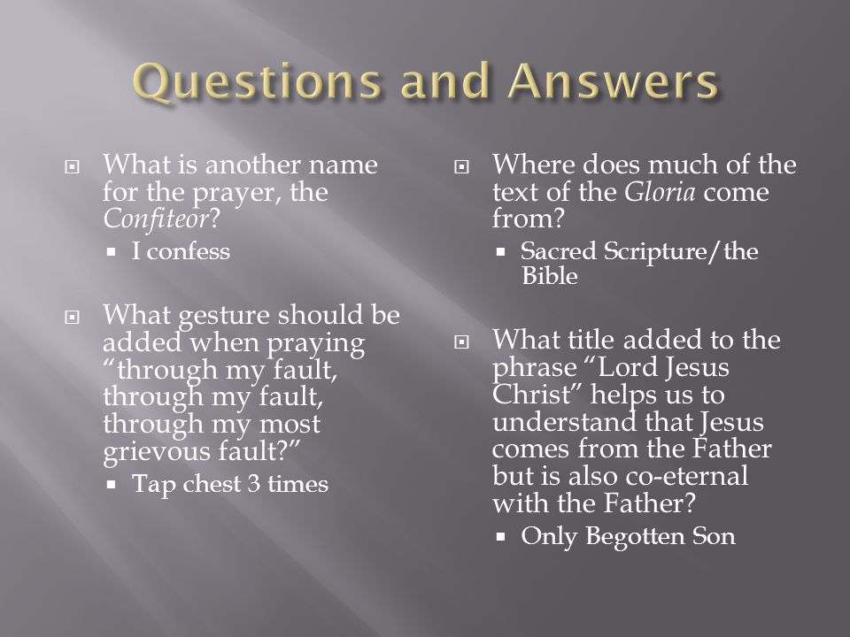 Questions and Answers What is another name for the prayer, the Confiteor I confess.