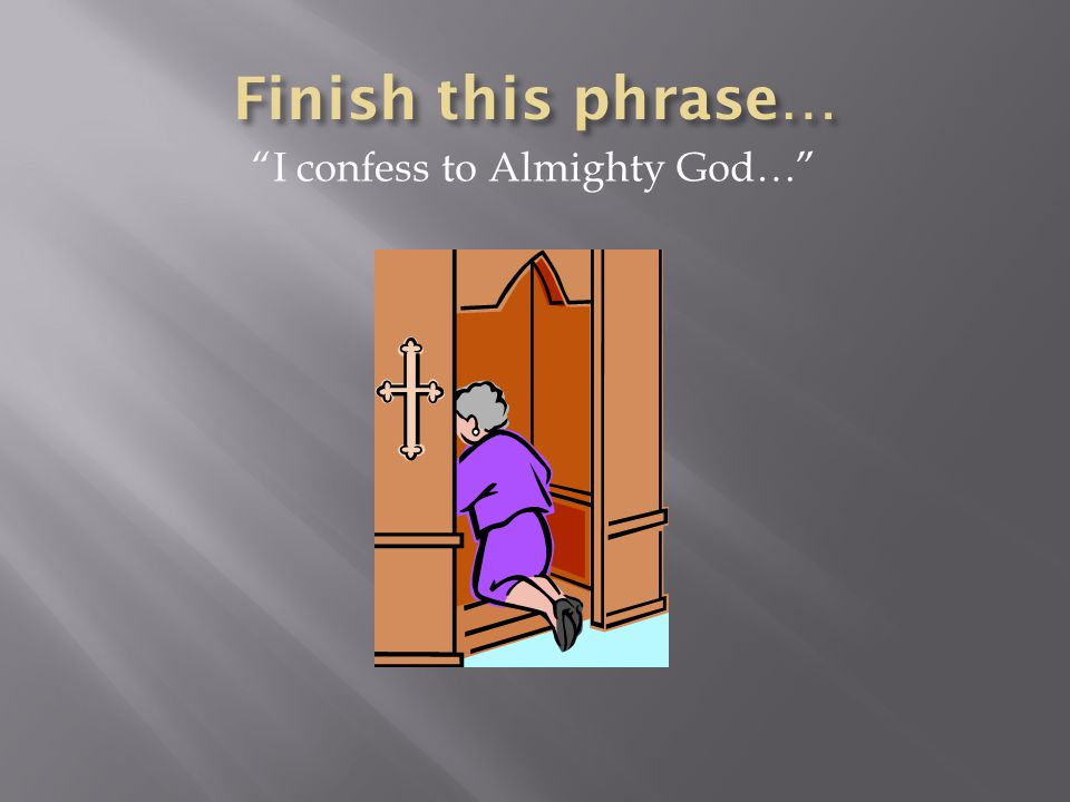 I confess to Almighty God…