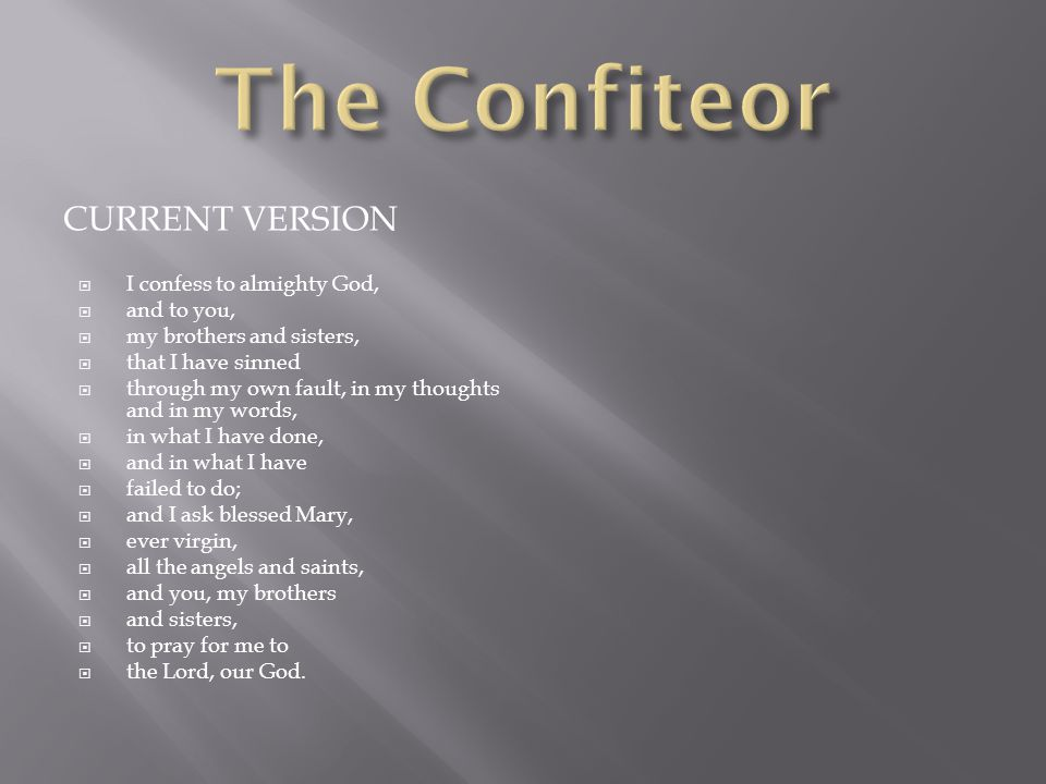 The Confiteor Current version I confess to almighty God, and to you,