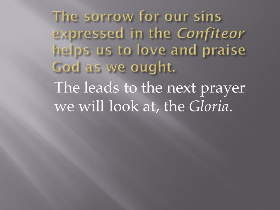 The leads to the next prayer we will look at, the Gloria.