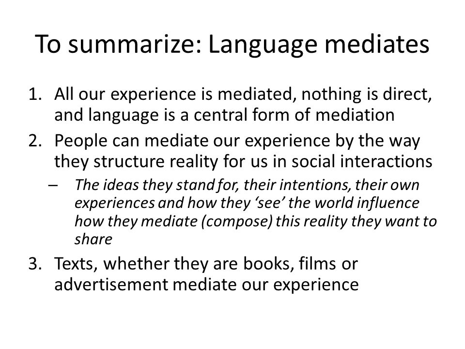 To summarize: Language mediates