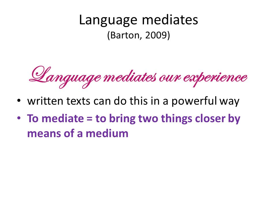 Language mediates (Barton, 2009)
