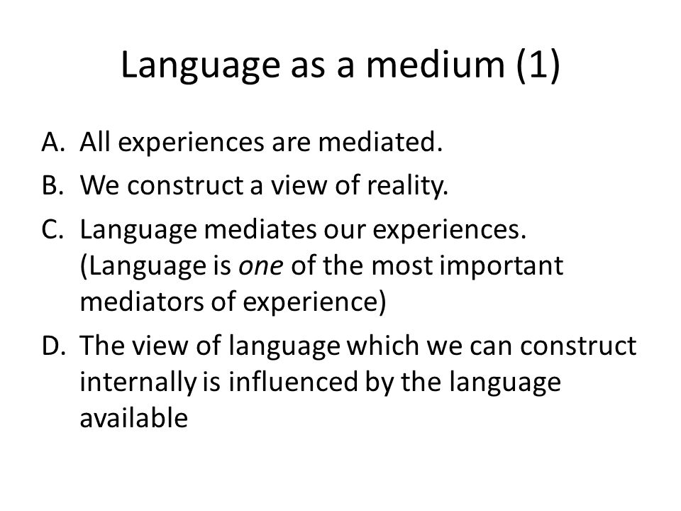 Language as a medium (1) All experiences are mediated.