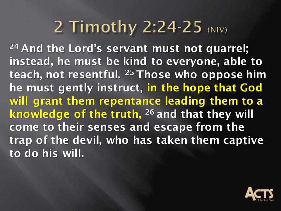 2 Timothy 2:24-25 (NIV)