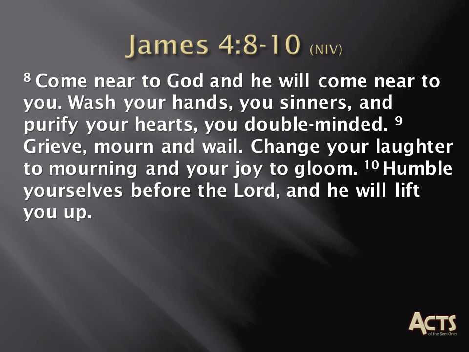 James 4:8-10 (NIV)