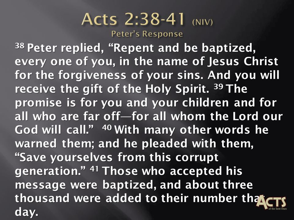 Acts 2:38-41 (NIV) Peter's Response