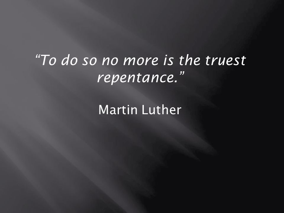 To do so no more is the truest repentance.