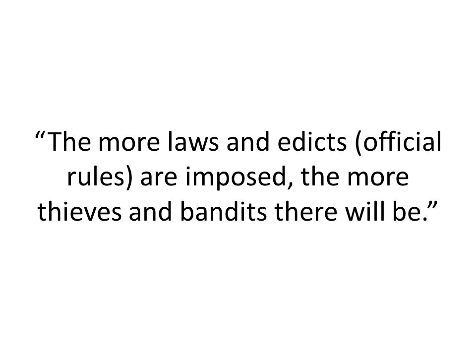 The more laws and edicts (official rules) are imposed, the more thieves and bandits there will be.