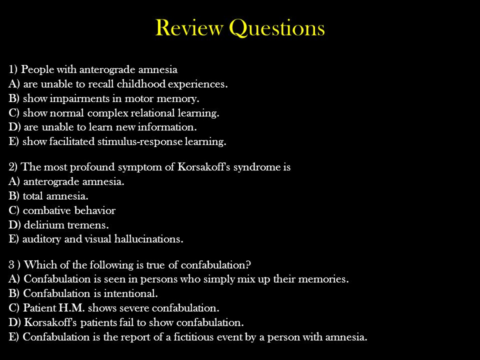 Review Questions 1) People with anterograde amnesia