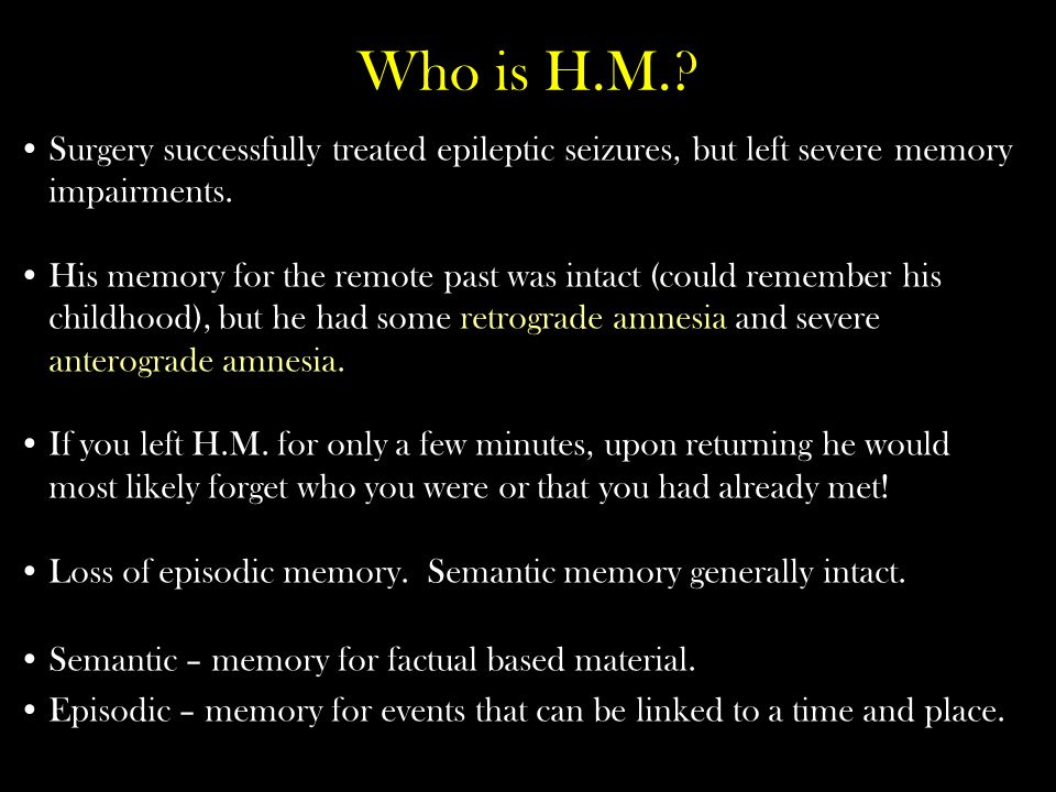 Who is H.M. Surgery successfully treated epileptic seizures, but left severe memory impairments.
