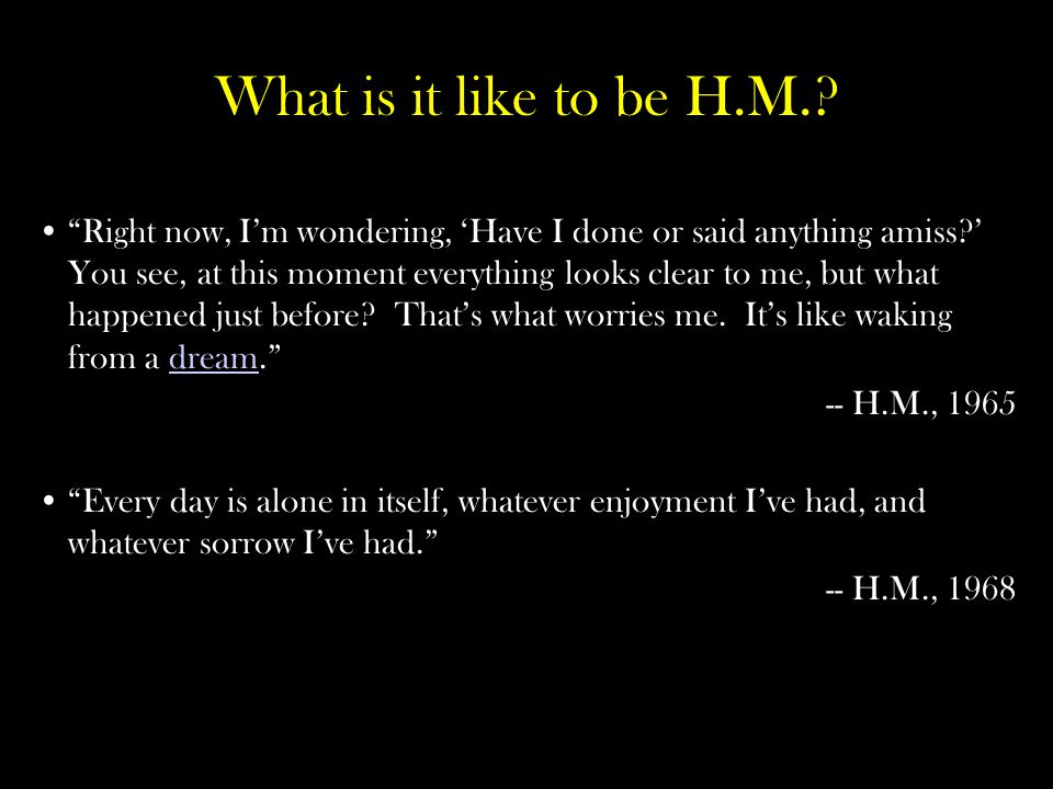 What is it like to be H.M.